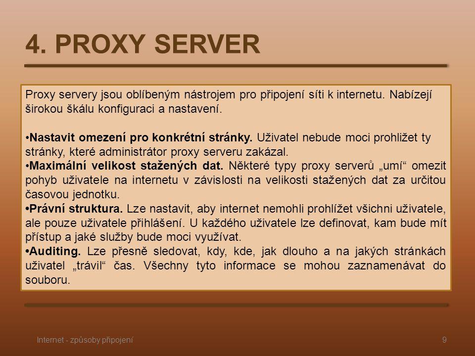 4. PROXY SERVER Proxy servery jsou oblíbeným nástrojem pro připojení síti k internetu.