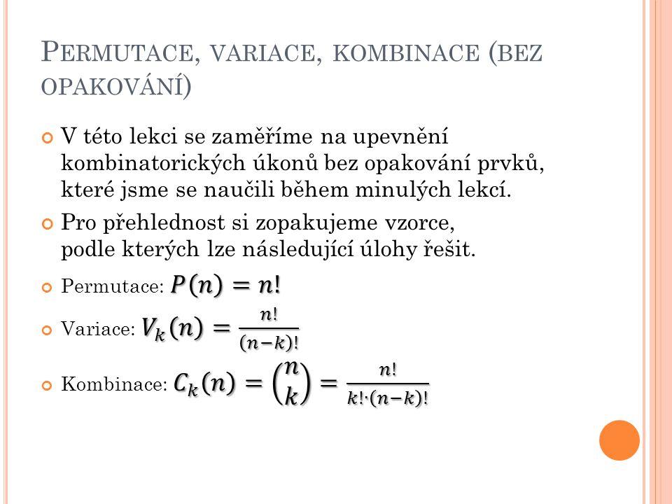 První příklad je čistou aplikací vzorce permutace (záleží na pořadí a počet prvků odpovídá počtu míst).