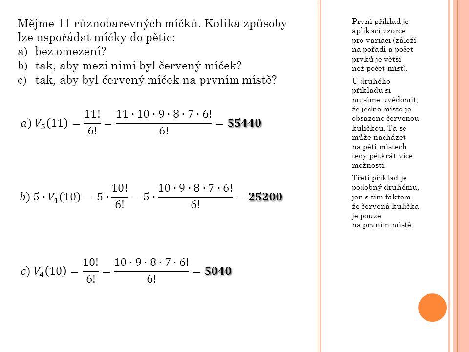 První příklad je aplikací vzorce pro variaci (záleží na pořadí a počet prvků je větší než počet míst).
