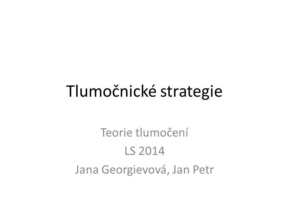 Tlumočnické strategie Teorie tlumočení LS 2014 Jana Georgievová, Jan Petr