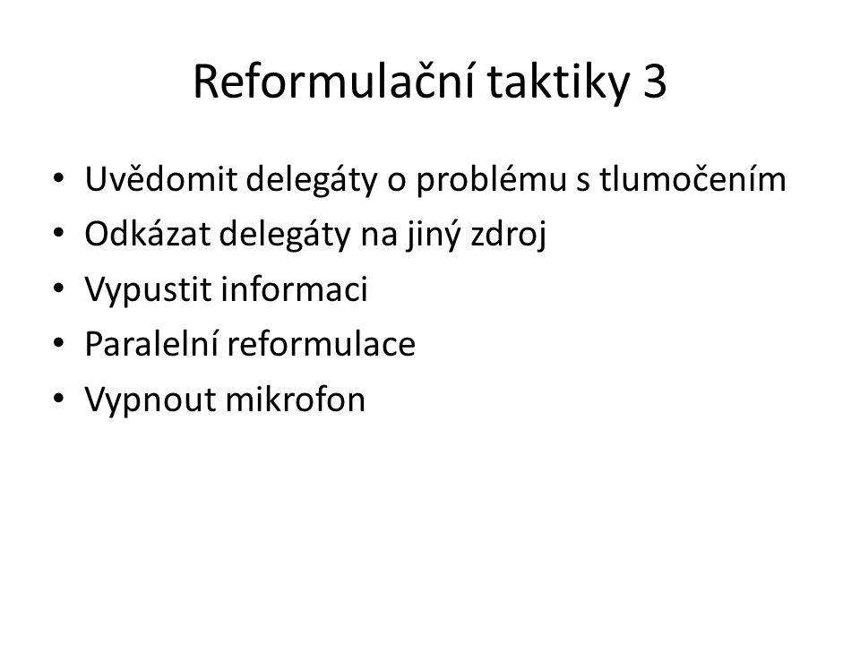 Reformulační taktiky 3 Uvědomit delegáty o problému s tlumočením Odkázat delegáty na jiný zdroj Vypustit informaci Paralelní reformulace Vypnout mikro