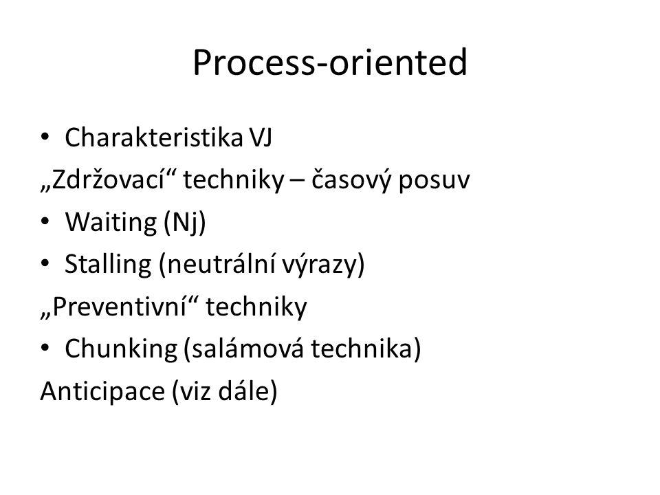 """Process-oriented Charakteristika VJ """"Zdržovací"""" techniky – časový posuv Waiting (Nj) Stalling (neutrální výrazy) """"Preventivní"""" techniky Chunking (salá"""