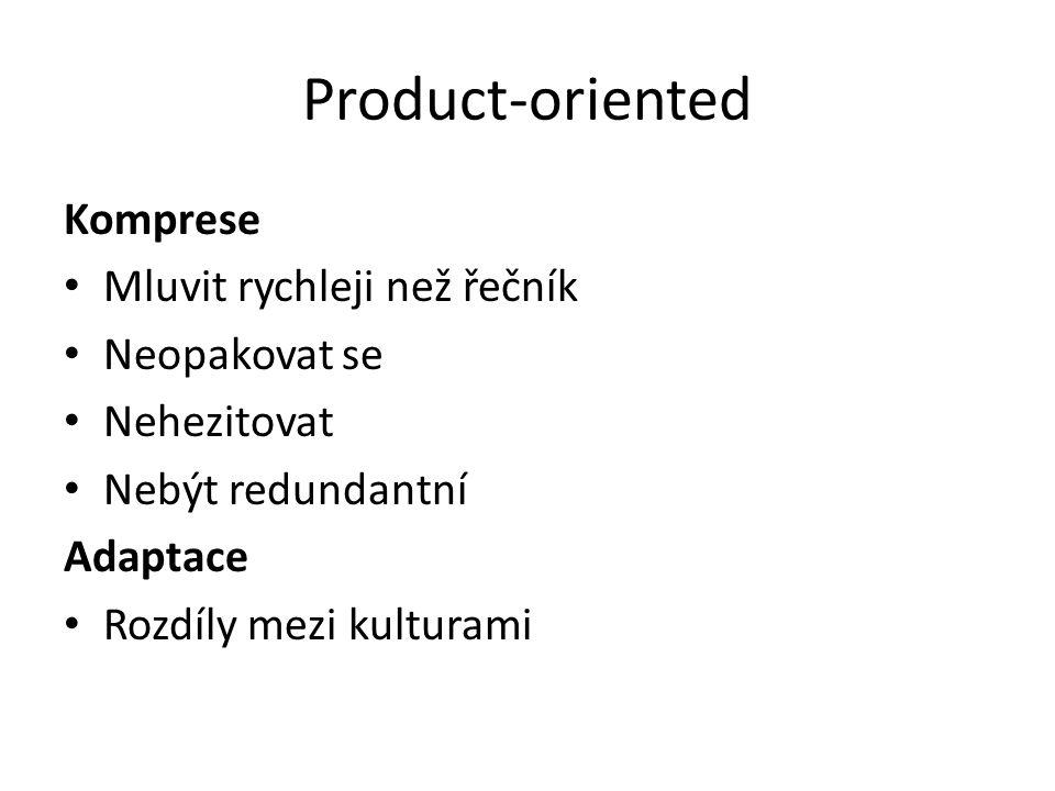 Product-oriented Komprese Mluvit rychleji než řečník Neopakovat se Nehezitovat Nebýt redundantní Adaptace Rozdíly mezi kulturami