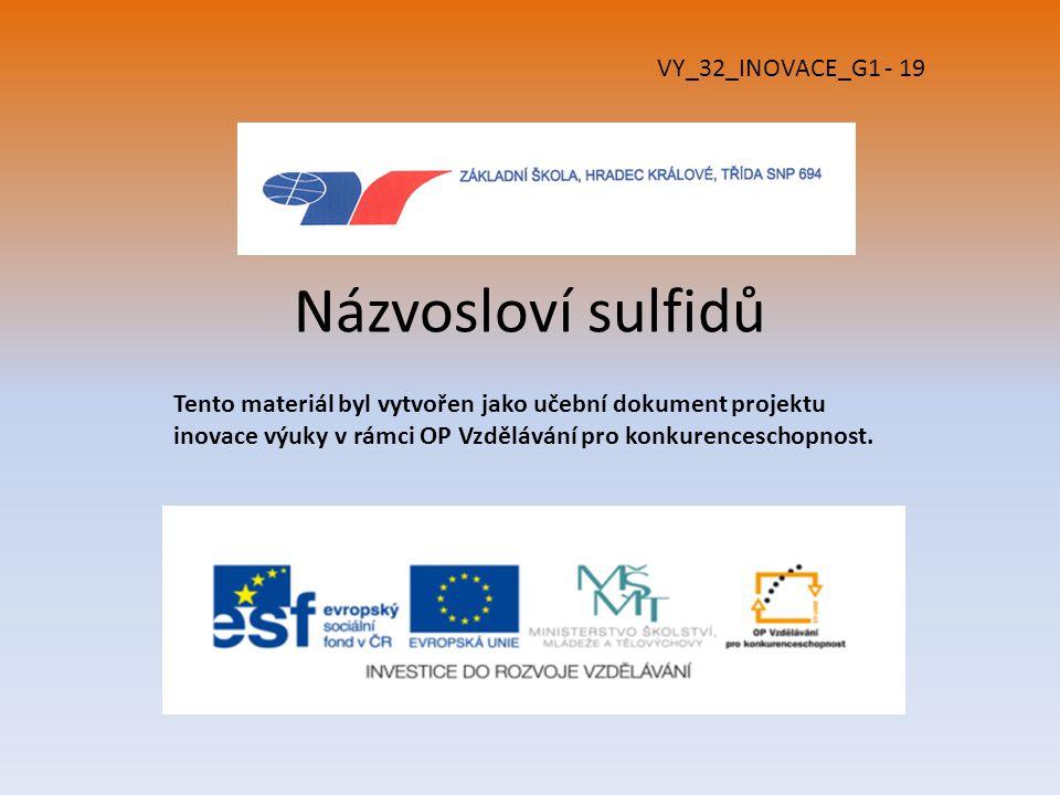 Názvosloví sulfidů Tento materiál byl vytvořen jako učební dokument projektu inovace výuky v rámci OP Vzdělávání pro konkurenceschopnost.
