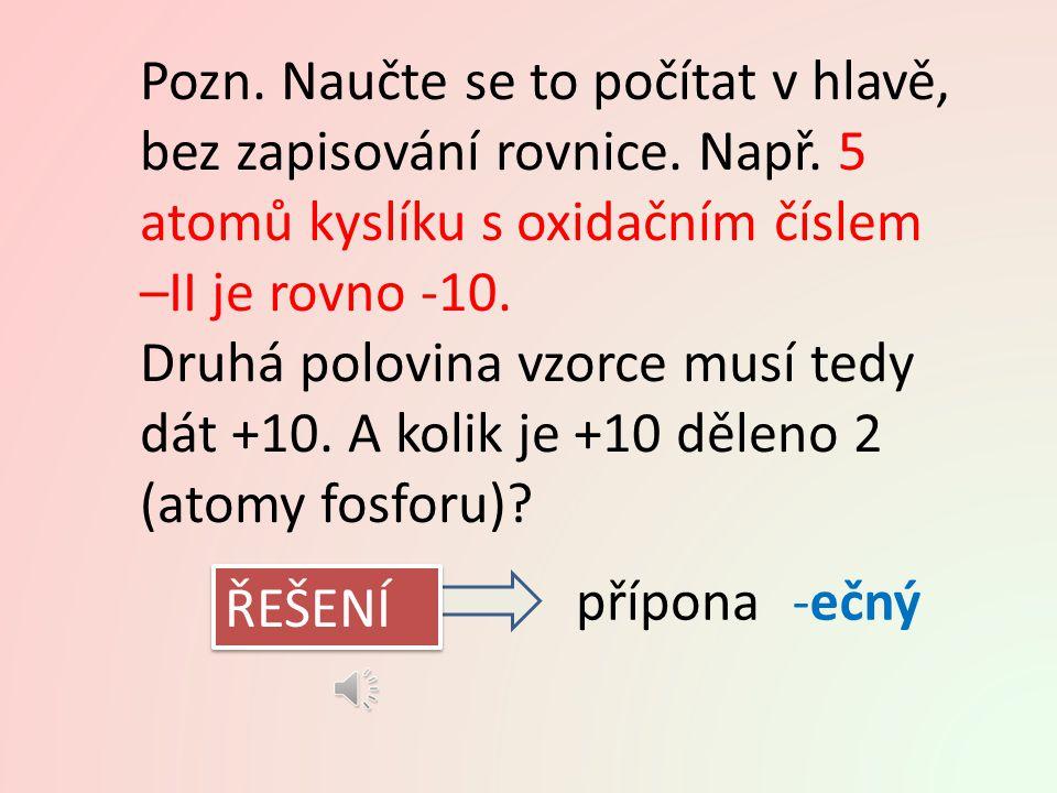 JAKÉ BUDE OXIDAČNÍ ČÍSLO ATOMU FOSFORU V MOLEKULE P 2 O 5 .