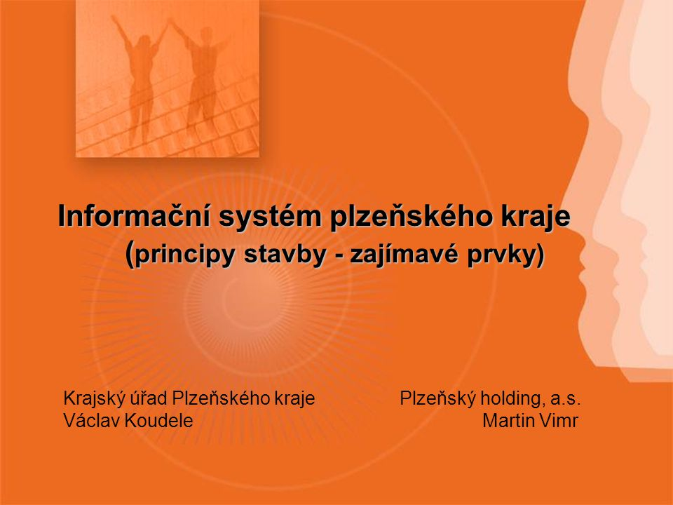 Informační systém plzeňského kraje ( principy stavby - zajímavé prvky) Krajský úřad Plzeňského krajePlzeňský holding, a.s.