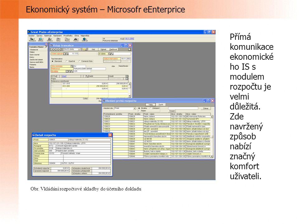 Ekonomický systém – Microsofr eEnterprice Obr. Vkládání rozpočtové skladby do účetního dokladu Přímá komunikace ekonomické ho IS s modulem rozpočtu je