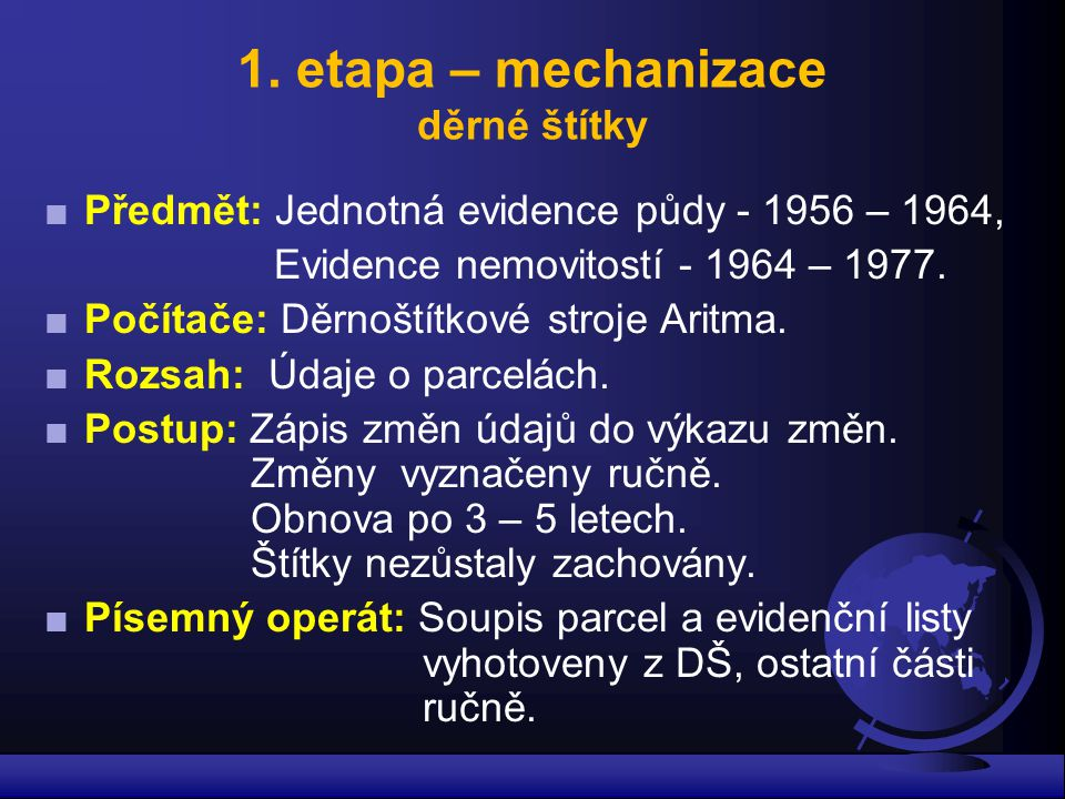 1. etapa – mechanizace děrné štítky ■Předmět: Jednotná evidence půdy - 1956 – 1964, Evidence nemovitostí - 1964 – 1977. ■Počítače: Děrnoštítkové stroj