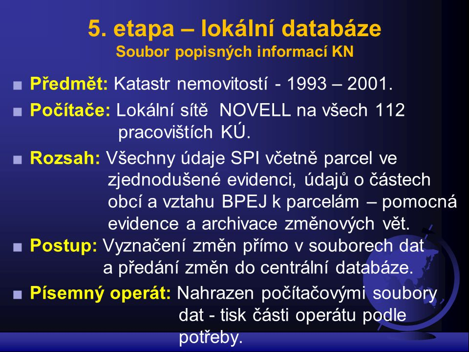 5. etapa – lokální databáze Soubor popisných informací KN ■Předmět: Katastr nemovitostí - 1993 – 2001. ■Počítače: Lokální sítě NOVELL na všech 112 pra