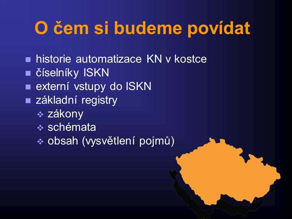 O čem si budeme povídat historie automatizace KN v kostce číselníky ISKN externí vstupy do ISKN základní registry  zákony  schémata  obsah (vysvětl