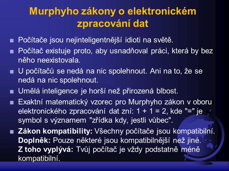 Murphyho zákony o elektronickém zpracování dat ■Počítače jsou nejinteligentnější idioti na světě. ■Počítač existuje proto, aby usnadňoval práci, která
