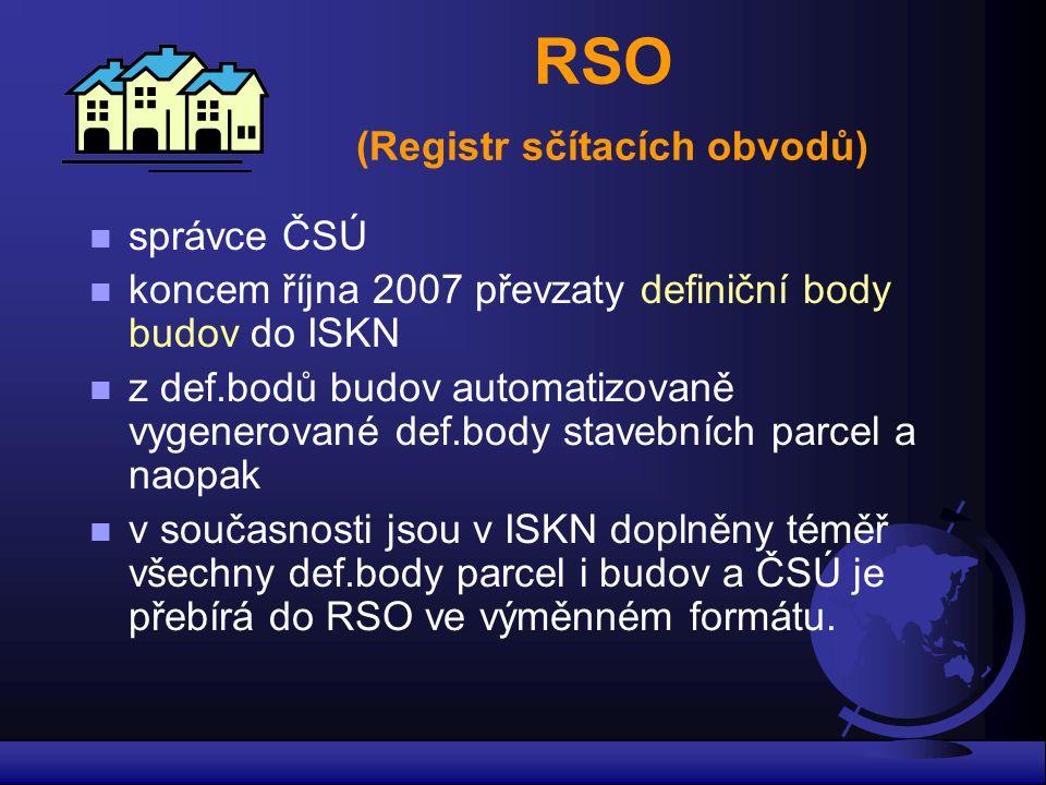 RSO (Registr sčítacích obvodů) n správce ČSÚ n koncem října 2007 převzaty definiční body budov do ISKN n z def.bodů budov automatizovaně vygenerované