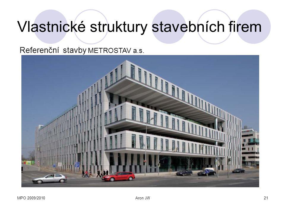 MPO 2009/2010Aron Jiří21 Vlastnické struktury stavebních firem Referenční stavby METROSTAV a.s.