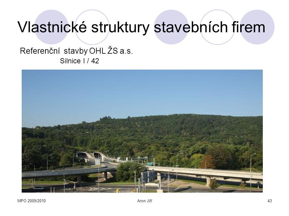 MPO 2009/2010Aron Jiří43 Vlastnické struktury stavebních firem Referenční stavby OHL ŽS a.s. Silnice I / 42