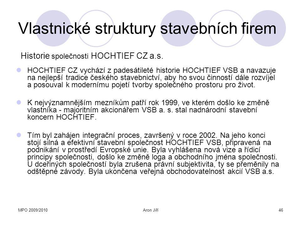 MPO 2009/2010Aron Jiří46 Vlastnické struktury stavebních firem HOCHTIEF CZ vychází z padesátileté historie HOCHTIEF VSB a navazuje na nejlepší tradice
