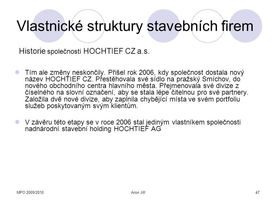 MPO 2009/2010Aron Jiří47 Vlastnické struktury stavebních firem Tím ale změny neskončily. Přišel rok 2006, kdy společnost dostala nový název HOCHTIEF C