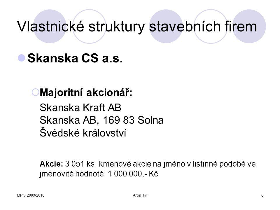 MPO 2009/2010Aron Jiří6 Vlastnické struktury stavebních firem Skanska CS a.s.  Majoritní akcionář: Skanska Kraft AB Skanska AB, 169 83 Solna Švédské
