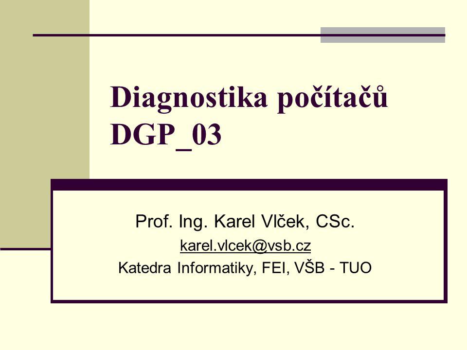 Diagnostika počítačů DGP_03 Prof. Ing. Karel Vlček, CSc.