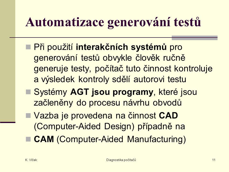 K. Vlček: Diagnostika počítačů11 Automatizace generování testů Při použití interakčních systémů pro generování testů obvykle člověk ručně generuje tes