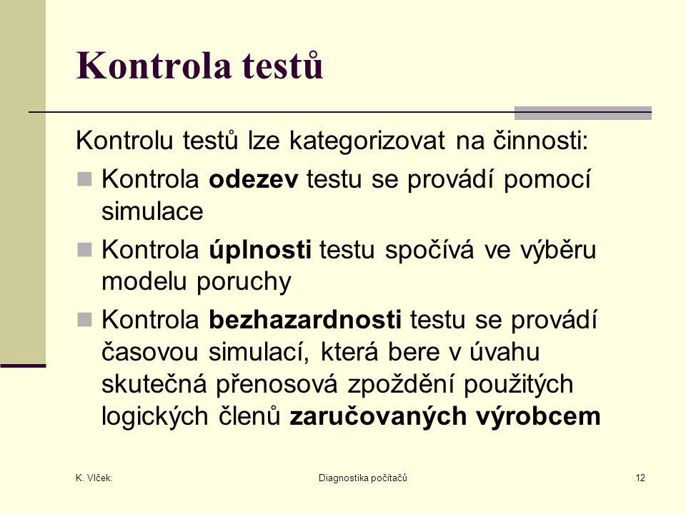 K. Vlček: Diagnostika počítačů12 Kontrola testů Kontrolu testů lze kategorizovat na činnosti: Kontrola odezev testu se provádí pomocí simulace Kontrol