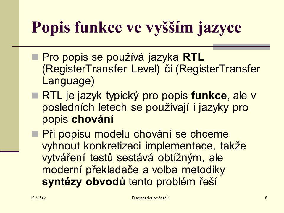 K. Vlček: Diagnostika počítačů8 Popis funkce ve vyšším jazyce Pro popis se používá jazyka RTL (RegisterTransfer Level) či (RegisterTransfer Language)