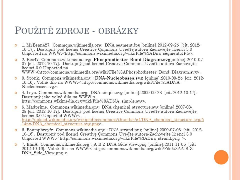 P OUŽITÉ ZDROJE - OBRÁZKY 1. MrBean427. Commons.wikimedia.org: DNA segment.jpg [online].2012-09-25 [cit. 2012- 10-17]. Dostupný pod licencí Creative C