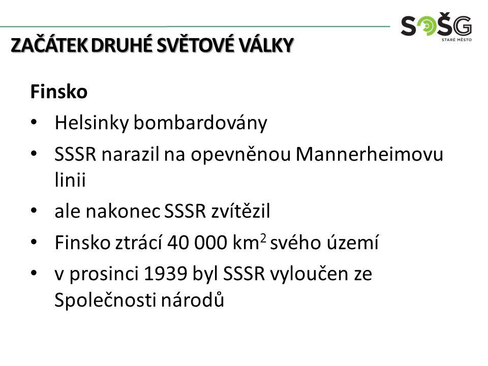 ZAČÁTEK DRUHÉ SVĚTOVÉ VÁLKY Finsko Helsinky bombardovány SSSR narazil na opevněnou Mannerheimovu linii ale nakonec SSSR zvítězil Finsko ztrácí 40 000 km 2 svého území v prosinci 1939 byl SSSR vyloučen ze Společnosti národů