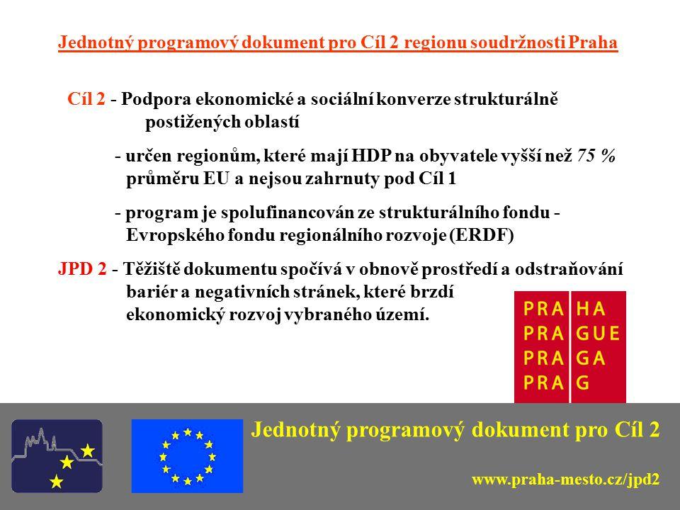 Jednotný programový dokument pro Cíl 2 regionu soudržnosti Praha Cíl 2 - Podpora ekonomické a sociální konverze strukturálně postižených oblastí - určen regionům, které mají HDP na obyvatele vyšší než 75 % průměru EU a nejsou zahrnuty pod Cíl 1 - program je spolufinancován ze strukturálního fondu - Evropského fondu regionálního rozvoje (ERDF) JPD 2 - Těžiště dokumentu spočívá v obnově prostředí a odstraňování bariér a negativních stránek, které brzdí ekonomický rozvoj vybraného území.