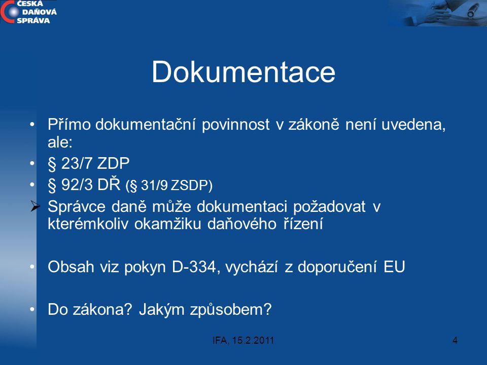 IFA, 15.2.20114 Dokumentace Přímo dokumentační povinnost v zákoně není uvedena, ale: § 23/7 ZDP § 92/3 DŘ (§ 31/9 ZSDP)  Správce daně může dokumentac
