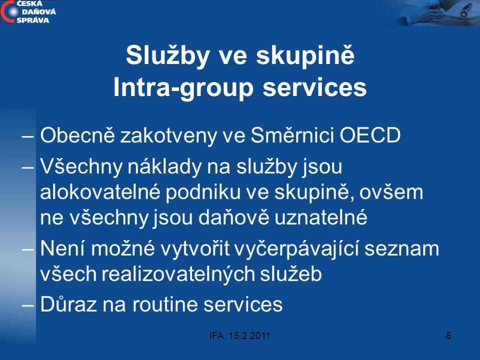 IFA, 15.2.20118 Služby ve skupině Intra-group services –Obecně zakotveny ve Směrnici OECD –Všechny náklady na služby jsou alokovatelné podniku ve skup
