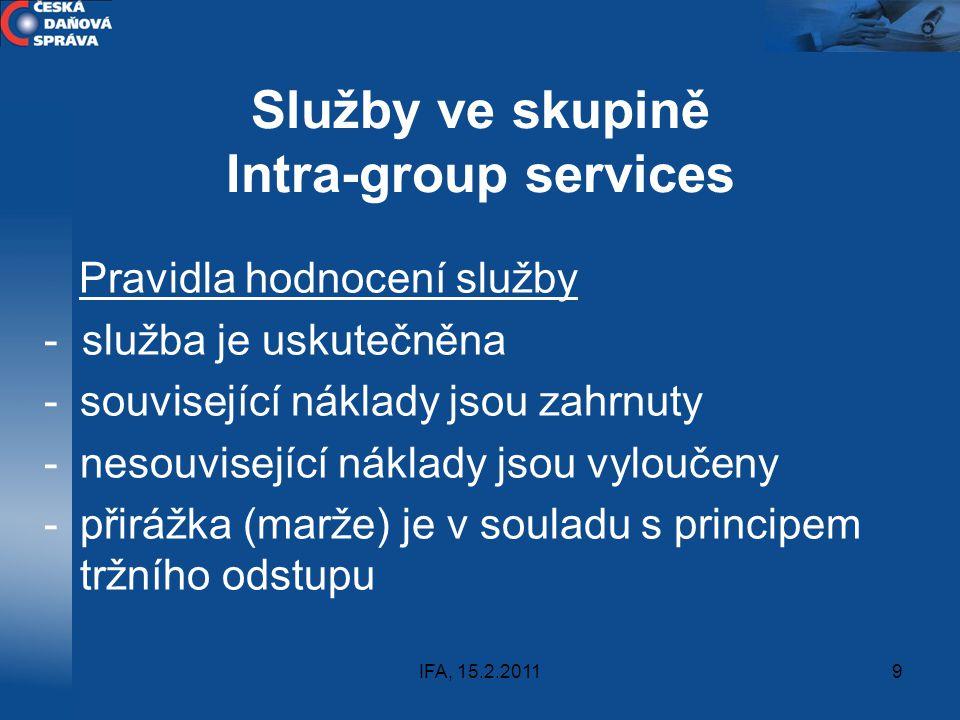 IFA, 15.2.20119 Služby ve skupině Intra-group services Pravidla hodnocení služby - služba je uskutečněna -související náklady jsou zahrnuty -nesouvise