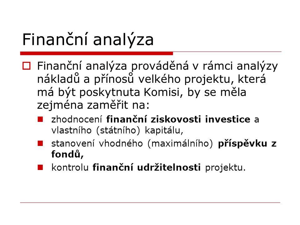 Finanční analýza  Finanční analýza prováděná v rámci analýzy nákladů a přínosů velkého projektu, která má být poskytnuta Komisi, by se měla zejména z