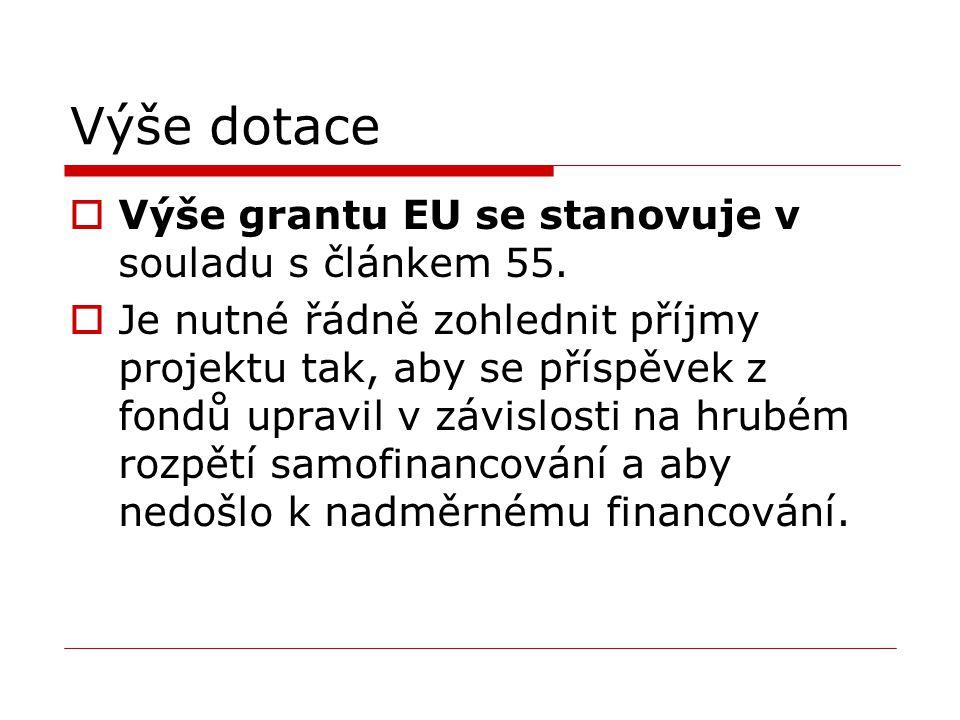 Výše dotace  Výše grantu EU se stanovuje v souladu s článkem 55.  Je nutné řádně zohlednit příjmy projektu tak, aby se příspěvek z fondů upravil v z