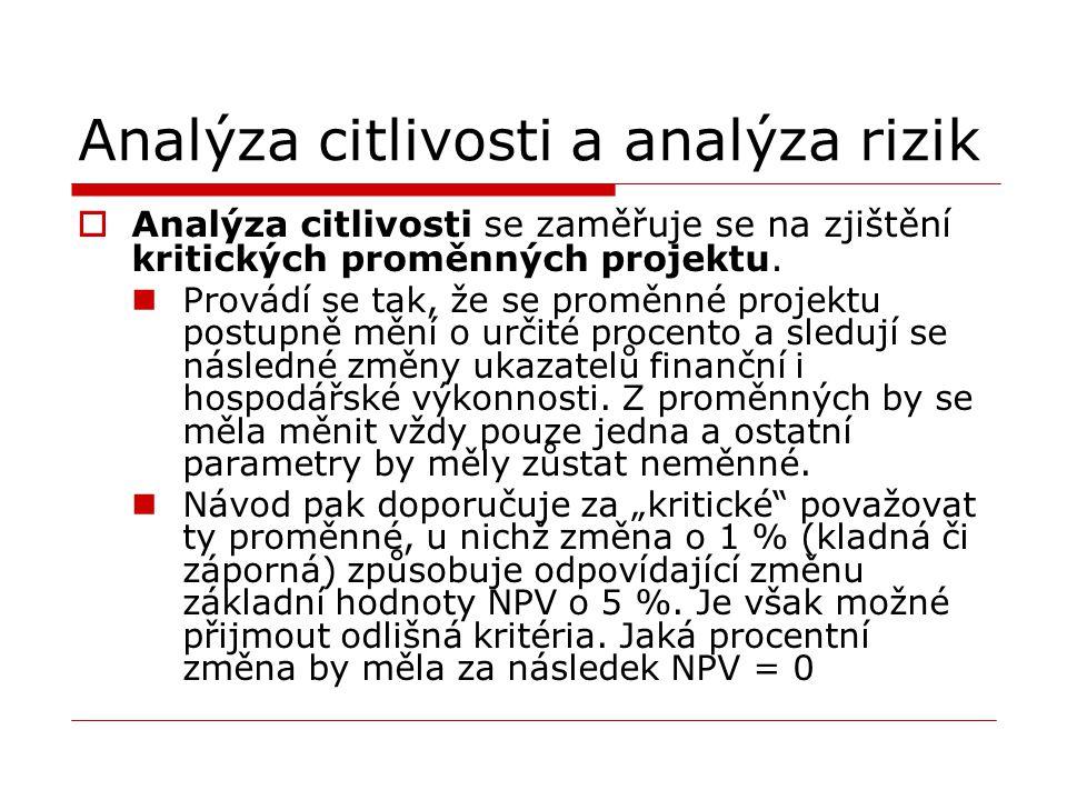 Analýza citlivosti a analýza rizik  Analýza citlivosti se zaměřuje se na zjištění kritických proměnných projektu. Provádí se tak, že se proměnné proj