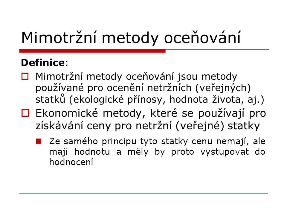 Mimotržní metody oceňování Definice:  Mimotržní metody oceňování jsou metody používané pro ocenění netržních (veřejných) statků (ekologické přínosy,