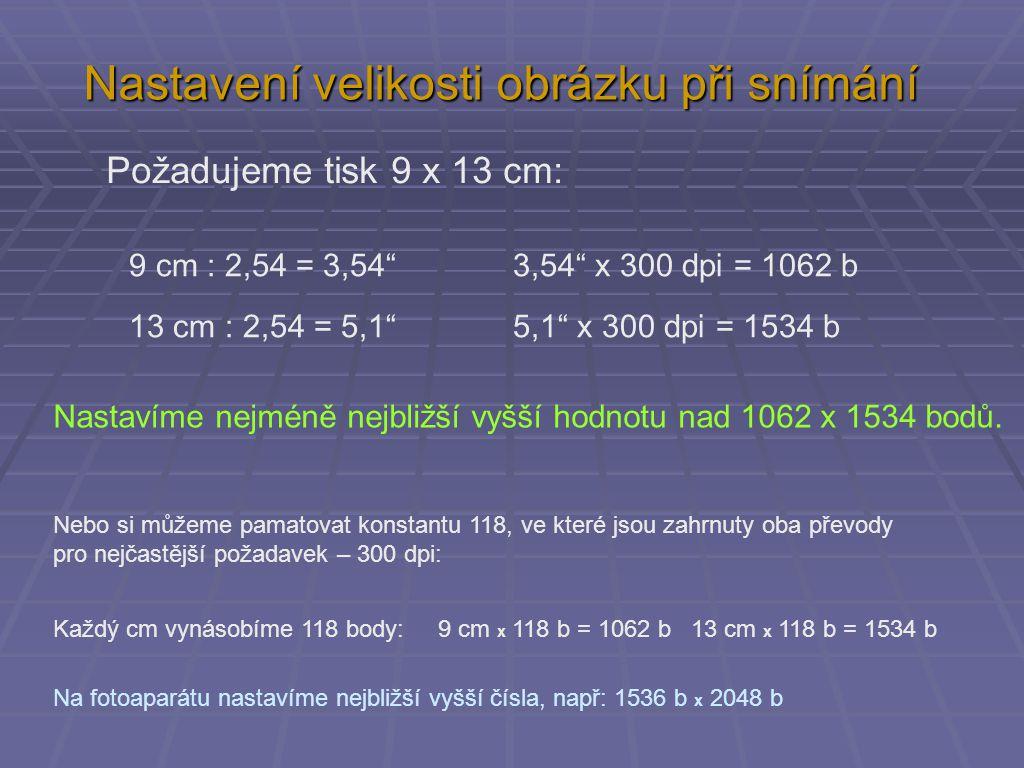 Nastavení velikosti obrázku při snímání 9 cm : 2,54 = 3,54 3,54 x 300 dpi = 1062 b 13 cm : 2,54 = 5,1 5,1 x 300 dpi = 1534 b Nebo si můžeme pamatovat konstantu 118, ve které jsou zahrnuty oba převody pro nejčastější požadavek – 300 dpi: Požadujeme tisk 9 x 13 cm: Nastavíme nejméně nejbližší vyšší hodnotu nad 1062 x 1534 bodů.