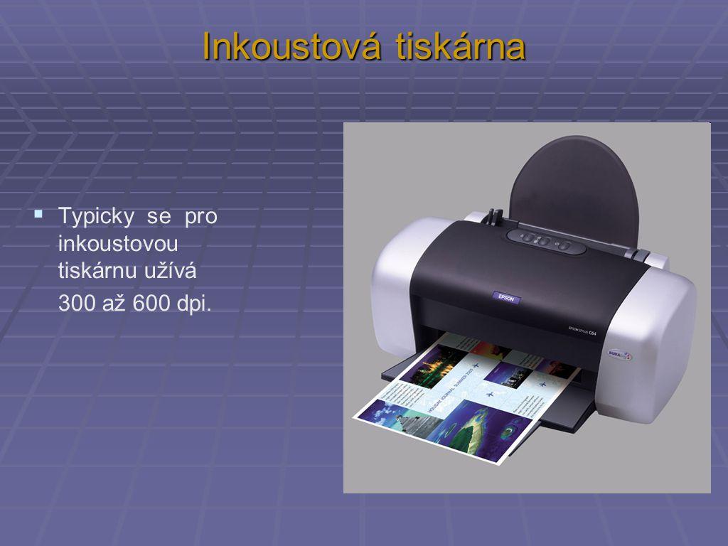 Inkoustová tiskárna  Typicky se pro inkoustovou tiskárnu užívá 300 až 600 dpi.