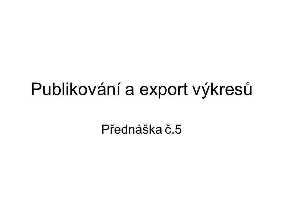 Publikování a export výkresů Přednáška č.5