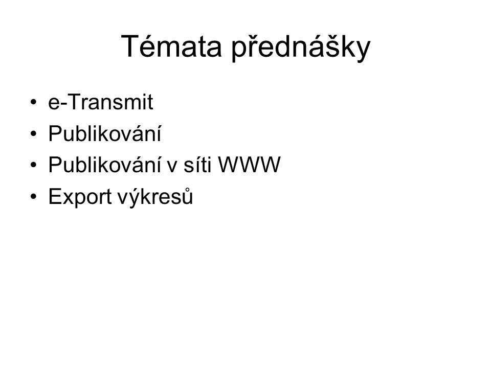 Témata přednášky e-Transmit Publikování Publikování v síti WWW Export výkresů
