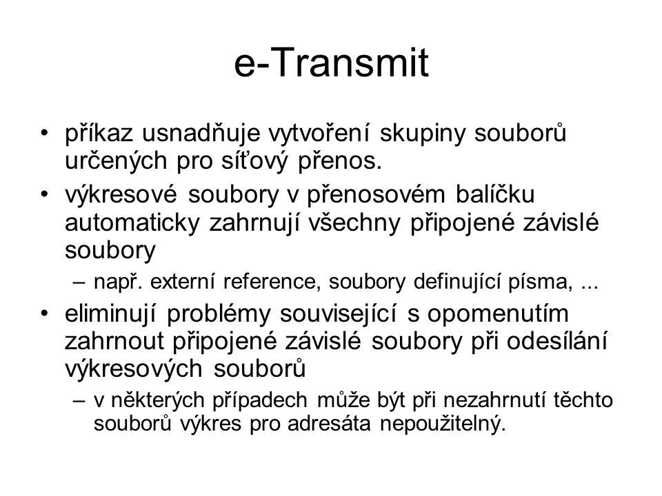 e-Transmit příkaz usnadňuje vytvoření skupiny souborů určených pro síťový přenos. výkresové soubory v přenosovém balíčku automaticky zahrnují všechny
