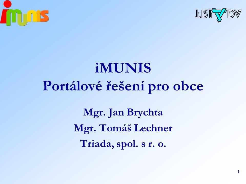 1 iMUNIS Portálové řešení pro obce Mgr. Jan Brychta Mgr. Tomáš Lechner Triada, spol. s r. o.