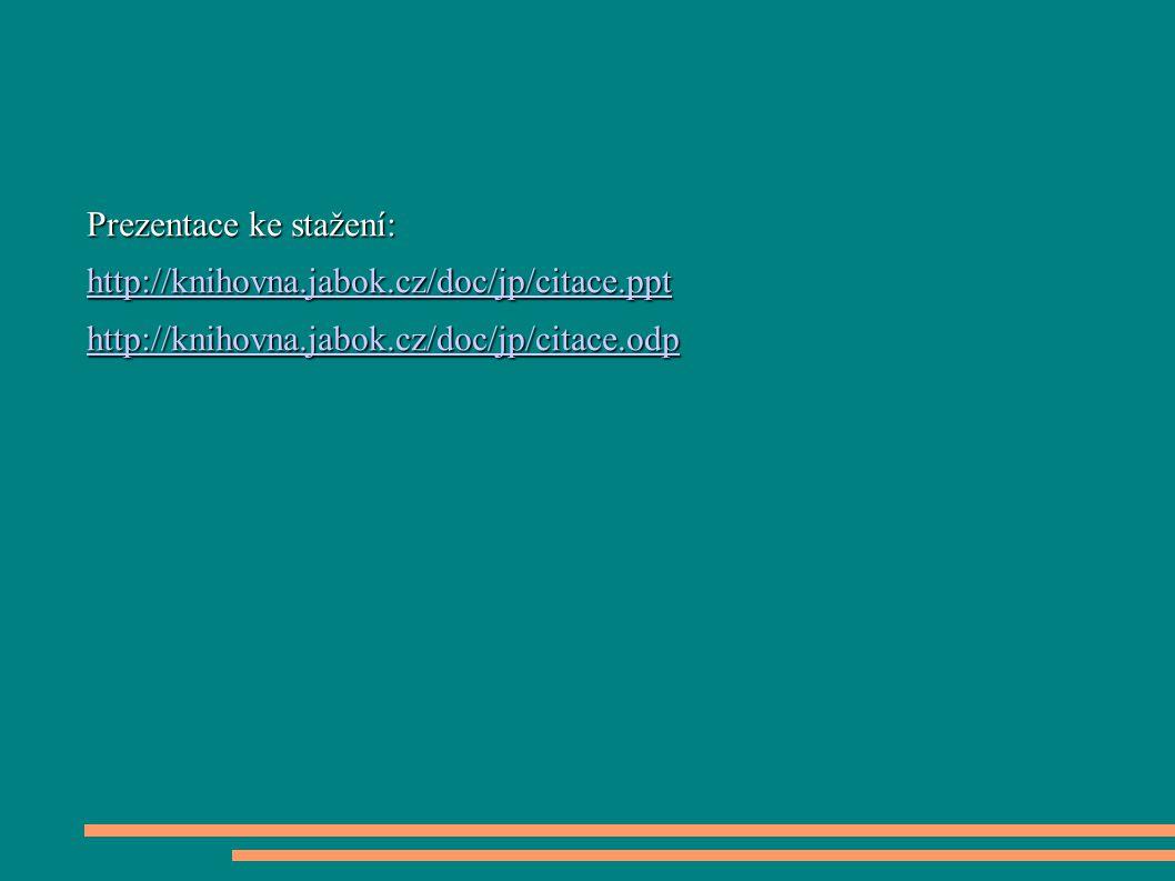 Prezentace ke stažení: http://knihovna.jabok.cz/doc/jp/citace.ppt http://knihovna.jabok.cz/doc/jp/citace.odp