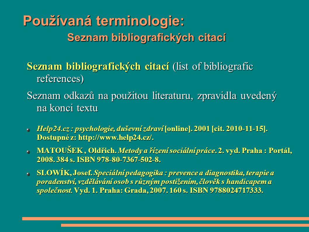 Používaná terminologie: Seznam bibliografických citací Seznam bibliografických citací (list of bibliografic references) Seznam odkazů na použitou literaturu, zpravidla uvedený na konci textu Help24.cz : psychologie, duševní zdraví [online].