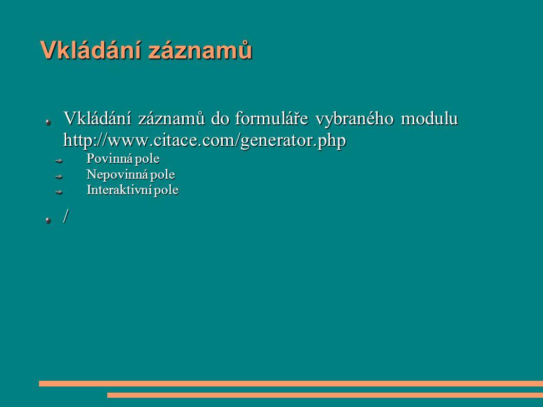 Vkládání záznamů Vkládání záznamů do formuláře vybraného modulu http://www.citace.com/generator.php Povinná pole Nepovinná pole Interaktivní pole /