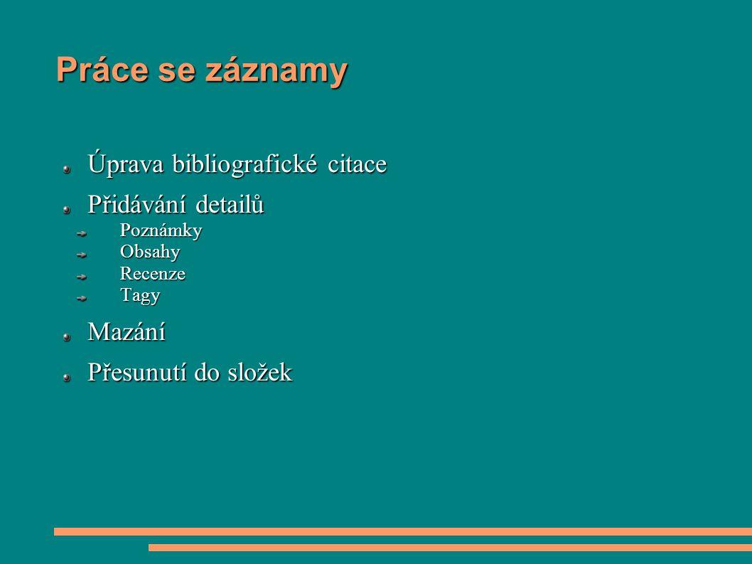 Práce se záznamy Úprava bibliografické citace Přidávání detailů PoznámkyObsahyRecenzeTagyMazání Přesunutí do složek