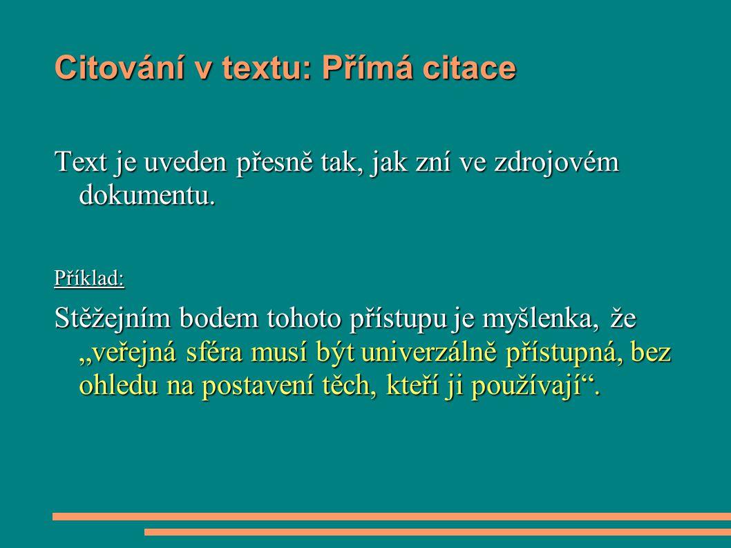 Citování v textu: Přímá citace Text je uveden přesně tak, jak zní ve zdrojovém dokumentu.