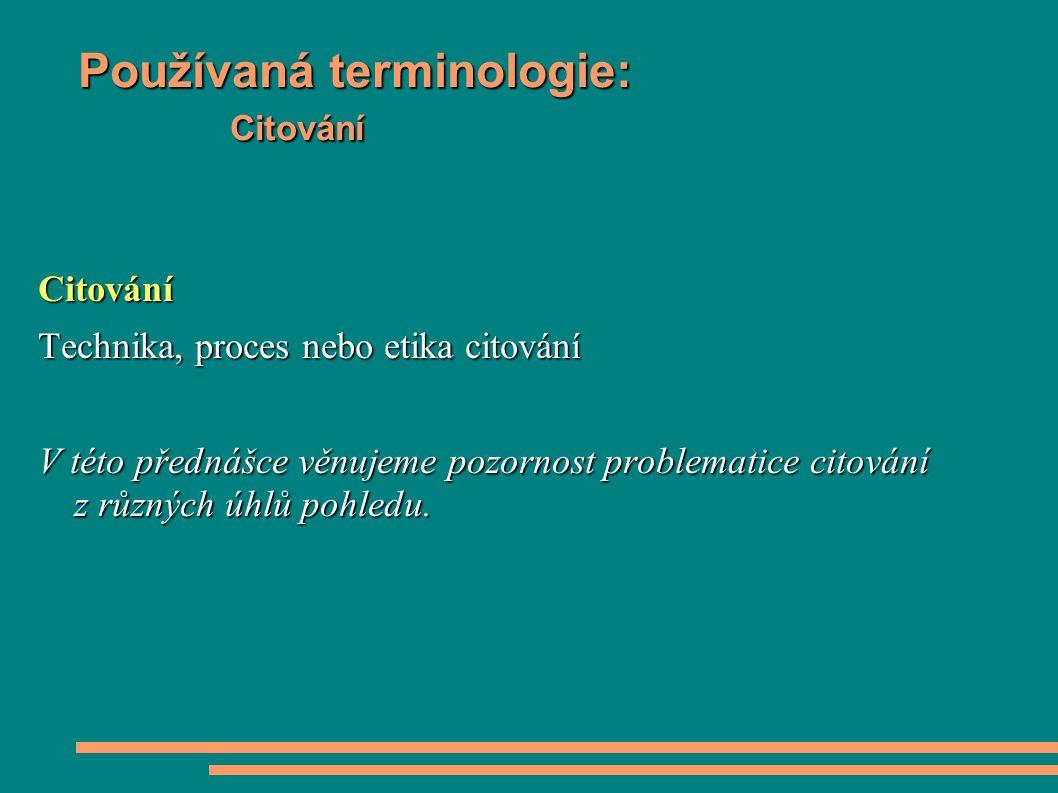 Používaná terminologie: Citování Citování Technika, proces nebo etika citování V této přednášce věnujeme pozornost problematice citování z různých úhlů pohledu.
