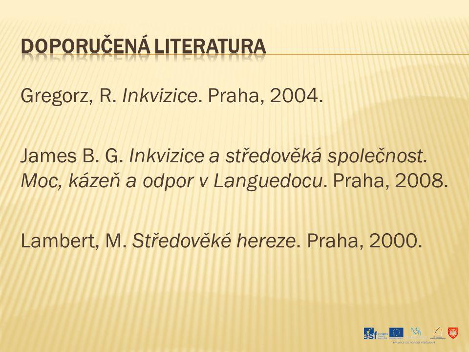 Gregorz, R. Inkvizice. Praha, 2004. James B. G.