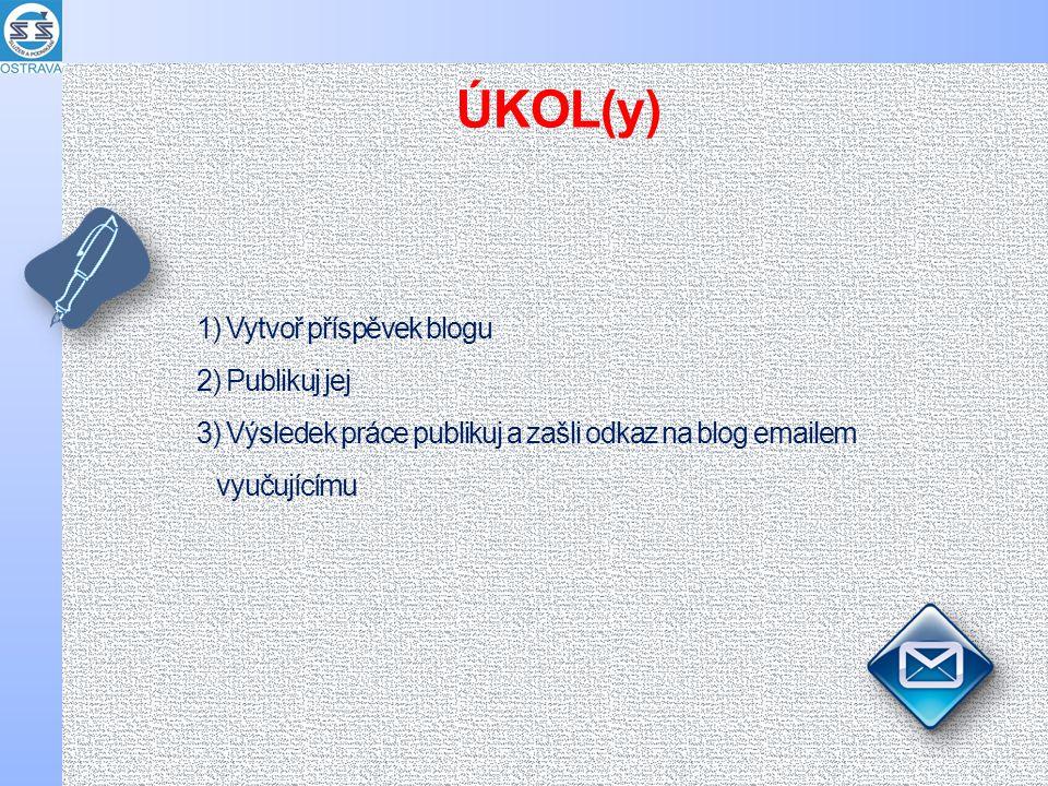 1) Vytvoř příspěvek blogu 2) Publikuj jej 3) Výsledek práce publikuj a zašli odkaz na blog emailem vyučujícímu ÚKOL(y)