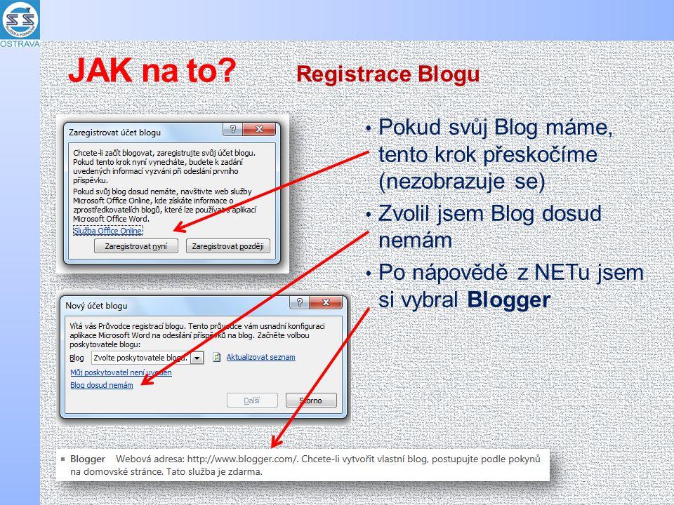 Pokud svůj Blog máme, tento krok přeskočíme (nezobrazuje se) Zvolil jsem Blog dosud nemám Po nápovědě z NETu jsem si vybral Blogger Registrace Blogu JAK na to